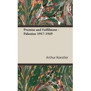 Promise And Fulfilment - Palestine 1917-1949 by Arthur Koestler