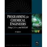 Programming for Chemical Engineers Using C, C++, and MATLAB by Raul Raymond Kapuno