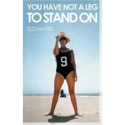 You Have Not a Leg to Stand on by D. D. Mayers