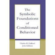 The Symbolic Foundations of Conditioned Behavior by Charles R. Gallistel