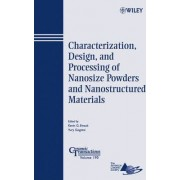 Characterization, Design, and Processing of Nanosize Powders and Nanostructured Materials by Kevin Ewsuk