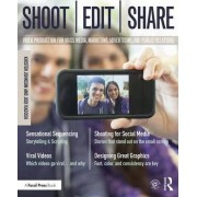 Shoot, Edit, Share: Video Production for Mass Media, Marketing, Advertising, and Public Relations by Kirsten Johnson