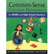 Common-Sense Classroom Management for Middle and High School Teachers by Jill A. Lindberg