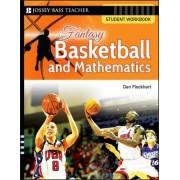 Fantasy Basketball and Mathematics: Student Workbook by Dan Flockhart