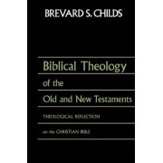 Biblical Theology of Old Test and New Test by Brevard S Childs