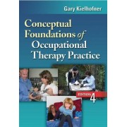 Conceptual Foundations of Occupational Therapy Practice by Gary Kielhofner