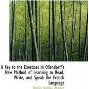 A Key to the Exercises in Ollendorff's New Method of Learning to Read, Write, and Speak the French L by Heinrich Gottfried Ollendorff