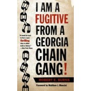 I am a Fugitive from a Georgia Chain Gang! by Robert E. Burns