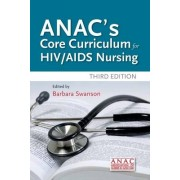 ANAC's Core Curriculum for HIV/AIDS Nursing by Association of Nurses in AIDS Care (ANAC)