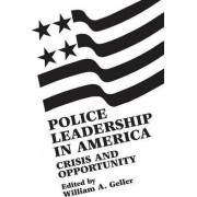 Police Leadership in America by William A. Geller