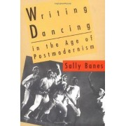 Writing Dancing in the Age of Postmodernism by Sally Banes