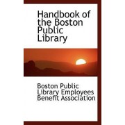 Handbook of the Boston Public Library by Library Employees Benefit Associa Public Library Employees Benefit Associa