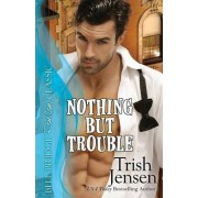 Nothing But Trouble by Trish Jensen
