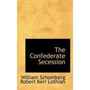 The Confederate Secession by William Schomberg Robert Kerr Lothian