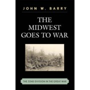 The Midwest Goes to War by John W. Barry