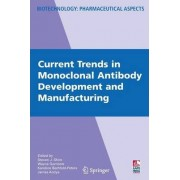 Current Trends in Monoclonal Antibody Development and Manufacturing by Steve Shire