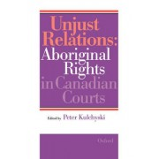 Unjust Relations by Chair and Assistant Professor Department of Native Studies Peter Kulchyski