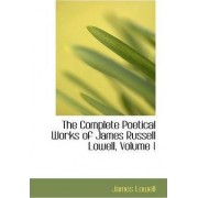 The Complete Poetical Works of James Russell Lowell, Volume 1 by James Lowell