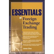 Essentials of Foreign Exchange Trading by James Ming Chen