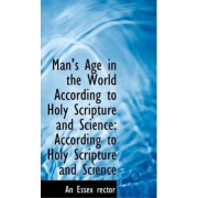 Man's Age in the World According to Holy Scripture and Science by An Essex Rector