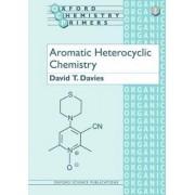 Aromatic Heterocyclic Chemistry by David T. Davies