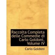 Raccolta Completa Delle Commedie Di Carlo Goldoni, Volume IV by Carlo Goldoni