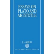 Essays on Plato and Aristotle by Emeritus Professor of Philosophy at University of Oxford and J L Ackrill