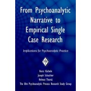 From Psychoanalytic Narrative to Empirical Single Case Research by Horst Kaechele