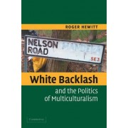 White Backlash and the Politics of Multiculturalism by Roger L. Hewitt