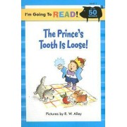 I'm Going to Read (R) (Level 1): The Prince's Tooth Is Loose! by R. W. Alley