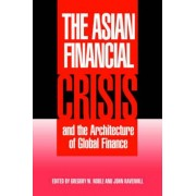 The Asian Financial Crisis and the Architecture of Global Finance by Gregory W. Noble