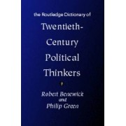 The Routledge Dictionary of Twentieth Century Political Thinkers by Robert Benewick