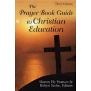 The Prayer Book Guide to Christian Education by Sharon Ely Pearson