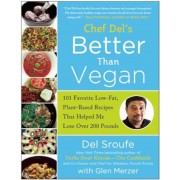 Chef del's Better Than Vegan: 101 Favorite Low-Fat, Plant-Based Recipes That Helped Me Lose Over 200 Pounds, Paperback