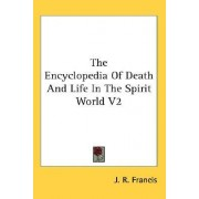 The Encyclopedia of Death and Life in the Spirit World V2 by J R Francis
