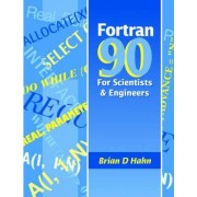 Fortran 90 for Scientists and Engineers by Brian D. Hahn