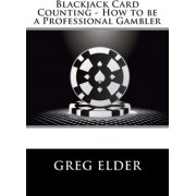Blackjack Card Counting - How to Be a Professional Gambler by Greg Elder