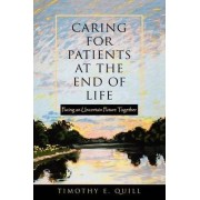 Caring for Patients at the End of Life by Timothy E. Quill