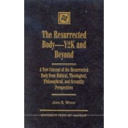 The Resurrected Body, Y2K and Beyond by John B. Wong