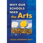 Why Our Schools Need the Arts by Jessica Hoffmann Davis