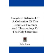 Scripture Balances or a Collection of the Promises, Precepts and Threatenings of the Holy Scriptures by John Young