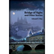 Bridge of Sighs and Other Stories by Edward T May
