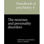 Handbook of Psychiatry: Volume 4, the Neuroses and Personality Disorders by Gerald F. M. Russell