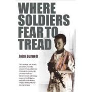 Where Soldiers Fear to Tread by John Burnett