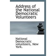 Address of the National Democratic Volunteers by New York Nation Democratic Volunteers