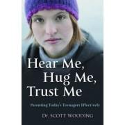 Hear Me, Hug Me, Trust Me by Dr G Scott Wooding