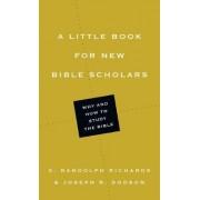 A Little Book for New Bible Scholars by Professor E Randolph Richards