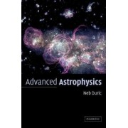 Advanced Astrophysics by Neb Duric