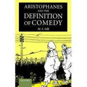 Aristophanes and the Definition of Comedy by M. S. Silk