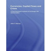 Currencies, Capital Flows and Crises by John T. Harvey